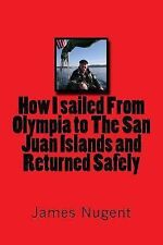 How I Sailed from Olympia to the San Juan Islands and Returned Safely by...