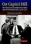 On Capitol Hill: The Struggle to Reform Congress and its Consequences, 1948-2000