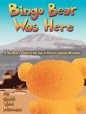 Bingo Bear Was Here : A Toy Bear's Climb to the Top of Africa's Highest...