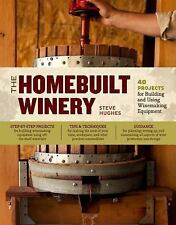 The Homebuilt Winery: 43 Projects for Building and Using Winemaking Equipment b
