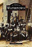 Images Of America Watertown by Florence T. Crowell Paperback Book