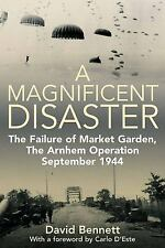 MAGNIFICENT DISASTER: The Failure of  Market Garden, The Arnhem Operation, Septe