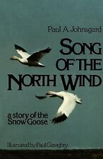 Song of the North Wind : A Story of the Snow Goose by Paul Johnsgard and Paul...