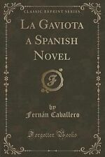 La Gaviota a Spanish Novel (Classic Reprint) by Fernán Caballero (2015,...