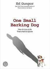 One Small Barking Dog: How to Live a Life That's Hard to Ignore, Gungor, Ed, Exc