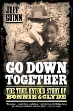 Go down Together : The True, Untold Story of Bonnie and Clyde by Jeff Guinn...