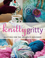 Knitty Gritty: Knitting for the Absolute Beginner by Aneeta Patel (Paperback,...