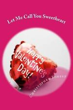 Let Me Call You Sweetheart : Trivia, Legends, and Lore about Valentine's Day...