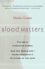 Blood Matters : From BRCA1 to Designer Babies, How the World and I Found...