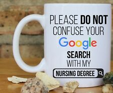 """Please Do Not Confuse Your Google Search With My Nursing Degree"" New Mug"
