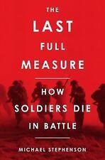 The Last Full Measure: How Soldiers Die in Battle