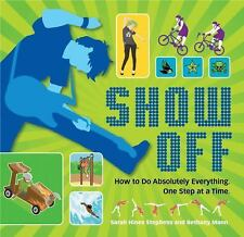 Show Off: How to Do Absolutely Everything. One Step at a Time.-ExLibrary