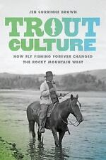 Trout Culture: How Fly Fishing Forever Changed the Rocky Mountain West