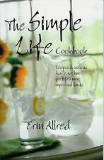 The Simple Life Cookbook: Recipes & Notions That Leave Time for Life's More Impo
