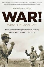 War! What Is It Good For?: Black Freedom Struggles and the U.S. Military from...