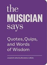 Quotes, Quips and Words of Wisdom: The Musician Says : Quotes, Quips, and...