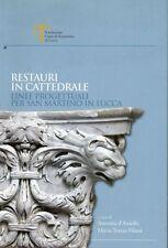 2007: A. D'ANIELLO/M.T. FILIERI - RESTAURI IN CATTEDRALE - SAN MARTINO IN LUCCA