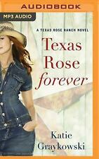 A Texas Rose Ranch Novel: Texas Rose Forever 1 by Katie Graykowski (2016, MP3...