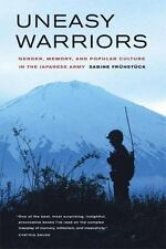 Uneasy Warriors: Gender, Memory, and Popular Culture in the Japanese Army