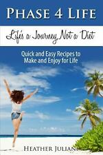 Phase4Life, Life's a Journey, Not a Diet : Quick and Easy Recipes to Make and...