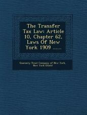 The Transfer Tax Law : Article 10, Chapter 62, Laws of New York 1909 ... ......