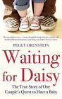 Waiting for Daisy: The True Story of One Couple's Quest to Have a Baby, Peggy Or