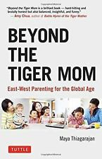 Beyond the Tiger Mom : East-West Parenting for the Global Age by Maya...
