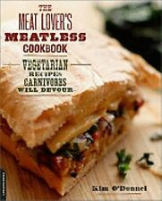 The Meat Lover's Meatless Cookbook: Vegetarian Recipes Carnivores Will Devour by