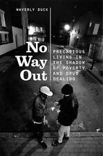 No Way Out : Precarious Living in the Shadow of Poverty and Drug Dealing by...