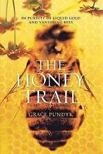The Honey Trail : In Pursuit of Liquid Gold and Vanishing Bees by Grace...
