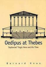 Oedipus at Thebes : Sophocles' Tragic Hero and His Time by Bernard Knox...