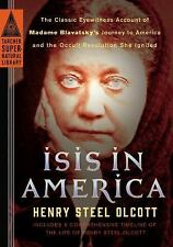 Isis in America: The Classic Eyewitness Account of Madame Blavatsky's Journey to
