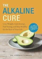 The Alkaline Cure: Lose Weight, Gain Energy and Feel Young, Domenig, Dr. Stephan