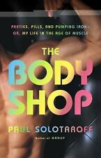 The Body Shop: Parties, Pills, and Pumping Iron -- Or, My Life in the Age of Mus