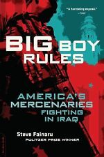 Big Boy Rules: In the Company of America's Mercenaries Fighting in Iraq