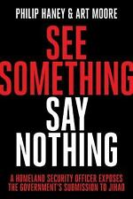 See Something, Say Nothing : A Homeland Security Officer Exposes the...