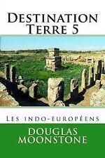 Destination Terre 5 : Les Indo-Européens by Douglas Moonstone (2014, Paperback)