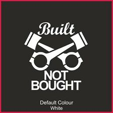 Built Not Bought Decal 2, Vinyl, Sticker, Graphics,Car, Racing, Funny, N2148