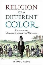 Religion of a Different Color : Race and the Mormon Struggle for Whiteness by...