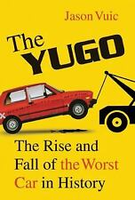 The Yugo: The Rise and Fall of the Worst Car in History, Vuic, Jason, Good Condi