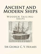 Ancient and Modern Ships : Wooden Sailing-Ships by George Holmes (2013,...