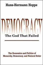 Democracy--The God That Failed : The Economics and Politics of Monarchy,...