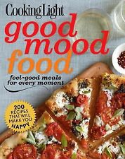 Cooking Light Good Mood Food : Cook up Some Feel-Good Vibes! by Cooking Light...