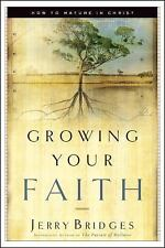 Growing Your Faith : How to Mature in Christ by Jerry Bridges and Gerald...