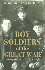 Boy Soldiers of the Great War : Their Own Stories for the First Time by...
