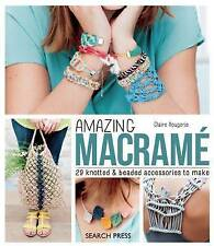 Amazing Macrame: 29 Knotted and Beaded Accessories to Make by Claire Rougerie...