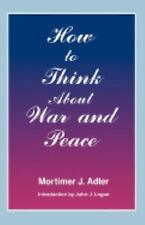 How to Think about War and Peace by Mortimer J. Adler (1995, Paperback, Reprint)