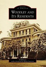 Woodley and Its Residents (Images of America: Washington, DC) by Kilborne, Al,