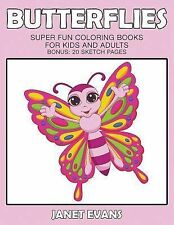 Butterflies : Super Fun Coloring Books for Kids and Adults (Bonus: 20 Sketch...