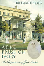 A Fine Brush On Ivory: An Appreciation of Jane Austen, Jenkyns, Richard Hardback
